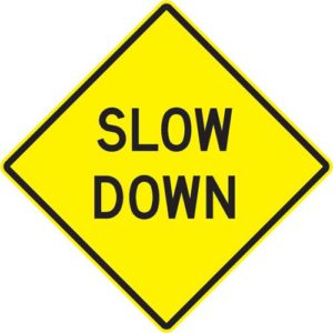 PLEASE SLOW DOWN!